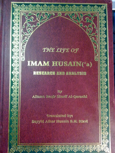 The life of Imam Husain Research and Analysis By Allama Baqir Al-qarashi -