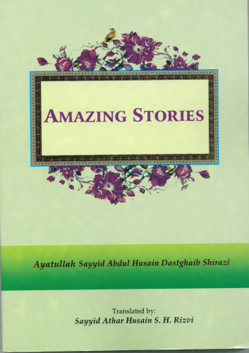 Amazing Stories by Ayatullah Sayyid Addul  Husain Dastghaib ShirazI