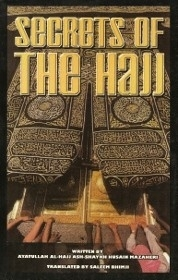 Secrets of the Hajj by Ayatullah Al-Hajj Ash-Shaykh Husain Mazaheri
