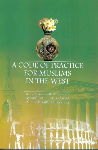A Code of Practice for Muslims in the West in Accordance with the Edicts of Ayatullah As-Sayyid Ali as-Seestani