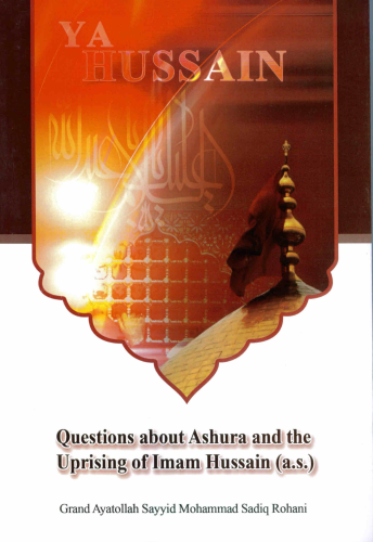 Questions about Ashur and the uprising of Imam Hussain (a.s)