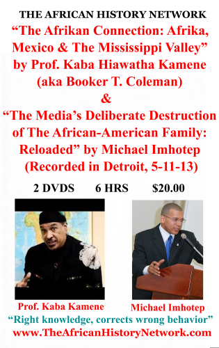 """The Afrikan Connection: Afrika, Mexico, Mississippi Valley"" Prof. Kaba Kamene (aka Booker T. Coleman) & ""The Media's Deliberate Destruction of The African-American Family: Reloaded"" - Michael Imhotep"