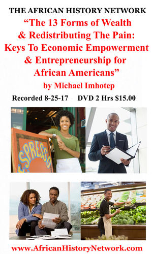 "The 13 Forms of Wealth: Keys To Entrepreneurship & Economic Empowerment"" 8-25-17 - Michael Imhotep"