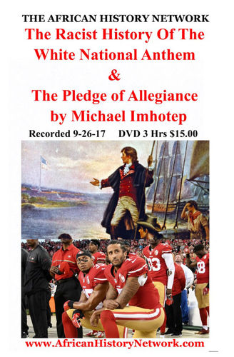 The Racist History of The White National Anthem & Pledge of Allegiance (DVD) Michael Imhotep 9-26-17