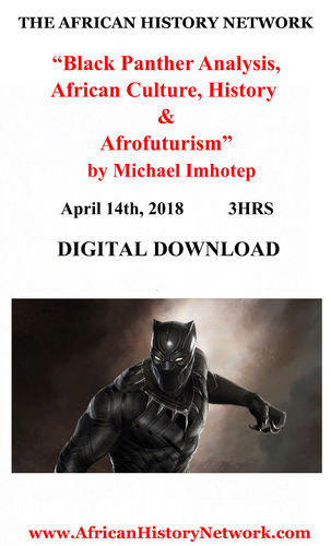 """Black Panther Analysis, African Culture & History"" Digital Download Rec. 4-14-18 Michael Imhotep"